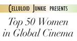Making an Impact: Celluloid Junkie honors the 'Top 50 Women in Global Cinema'